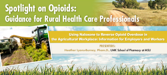 Spotlight on Opioids: Guidance for Rural Health Care Professionals-Using Naloxone to Reverse Opioid Overdose in the Agricultural Workplace: Information for Employers and Workers